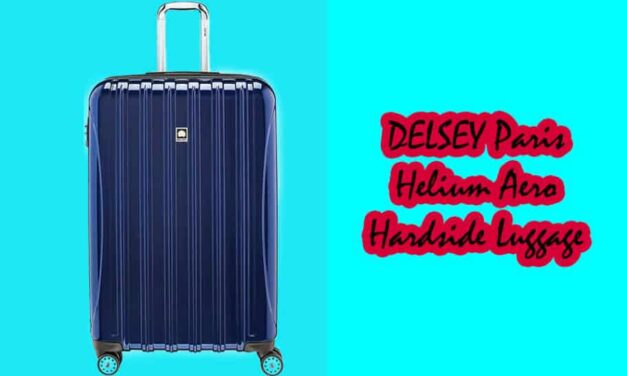 DELSEY Paris Helium Aero Hardside Luggage with Spinner Wheels – Reasons Explained To Get This Product
